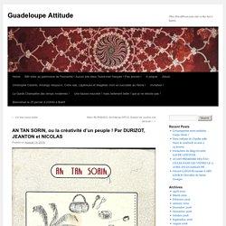 AN TAN SORIN, ou la créativité d'un peuple ! Par DURIZOT, JEANTON et NICOLAS – Guadeloupe Attitude