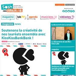 Soutenons la créativité de nos lauréats ensemble avec KissKissBankBank ! - Les inRocks Lab