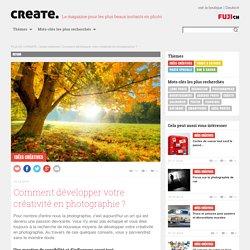 10 Idées pour plus de créativité en photographie - FUJI CREATE.