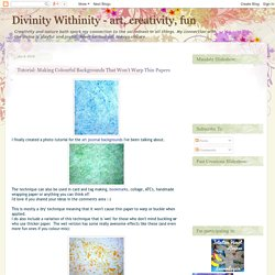 Divinity Withinity - art, creativity, fun: Tutorial: Making Colourful Backgrounds That Won't Warp Thin Papers