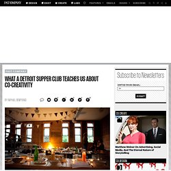 What A Detroit Supper Club Teaches Us About Co-Creativity
