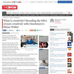 What is creativity? Decoding the DNA of pure creativity with Onedotzero's Shane Walter