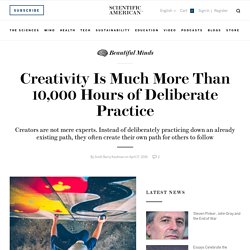 Creativity Is Much More Than 10,000 Hours of Deliberate Practice