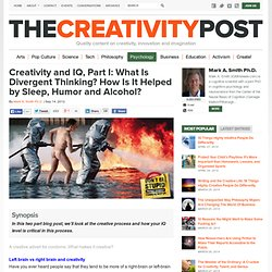 Creativity and IQ, Part I: What Is Divergent Thinking? How Is It Helped by Sleep, Humor and Alcohol?