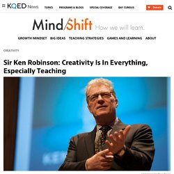 Sir Ken Robinson: Creativity Is In Everything, Especially Teaching
