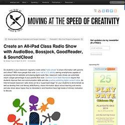 Create an All-iPad Class Radio Show with AudioBoo, Bossjock, GoodReader, & SoundCloud