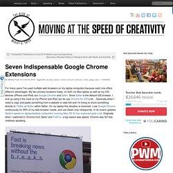 Seven Indispensable Google Chrome Extensions