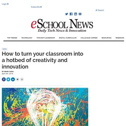 How to turn your classroom into a hotbed of creativity and innovation