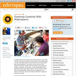 Fostering Creativity With Makerspaces