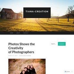 Photos Shows the Creativity of Photographers