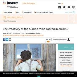 Des erreurs à l'origine de la créativité de l'esprit humain ?