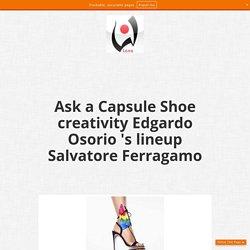 Ask a Capsule Shoe creativity Edgardo Osorio 's lineup Salvatore Ferragamo
