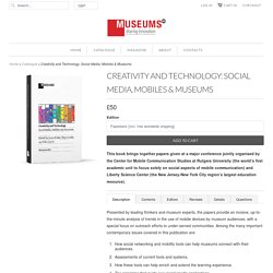 Creativity and Technology: Social Media, Mobiles & Museums - MuseumsEtc Ltd
