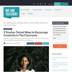 9 Teacher-Tested Ways to Encourage Creativity in The Classroom - WeAreTeachers