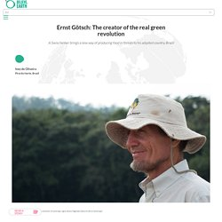 Ernst Götsch: The creator of the real green revolution - Believe Earth