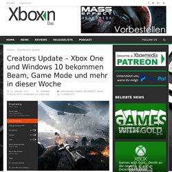 Creators Update - Xbox One und Windows 10 bekommen Beam, Game Mode und mehr in dieser Woche