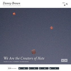 We Are the Creators of Hate - Is It Too Late to Undo Who We Have Become?