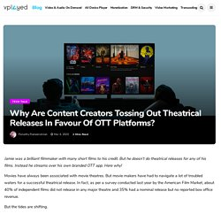 Why are content creators tossing out theatrical releases in favour of OTT platforms?