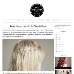 See Creatures » Perfect Summer Hairstyle: The Waterfall Braid