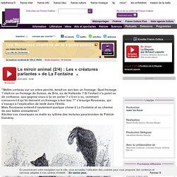 Le miroir animal (2/4) : Les « créatures parlantes » de La Fontaine