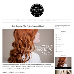 See Creatures » Hair Tutorial: The Perfect Mermaid Curls