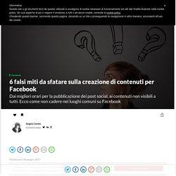 I 6 falsi miti sulla creazione di contenuti per Facebook