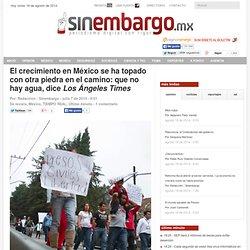 El crecimiento en México se ha topado con otra piedra en el camino: que no hay agua, dice Los Ángeles Times