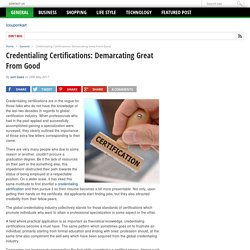 Credentialing Certifications: Demarcating Great From Good