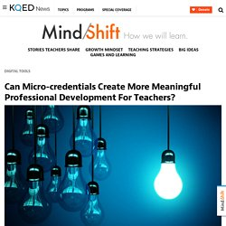 Can Micro-credentials Create More Meaningful Professional Development For Teachers?