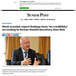 Mesh scandal report findings have 'no credibility' according to former Health Secretary Alex Neil - Sunday Post