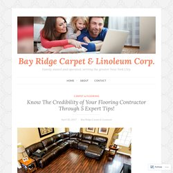 Know The Credibility of Your Flooring Contractor Through 5 Expert Tips! – Bay Ridge Carpet & Linoleum Corp.