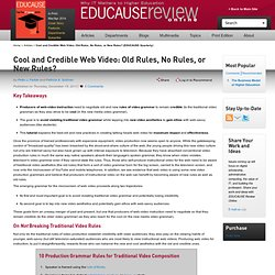 Cool and Credible Web Video: Old Rules, No Rules, or New Rules? (EDUCAUSE Quarterly