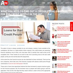 What You Need to Find Out a Credible Deal on Loans for Bad Credit People in the UK?