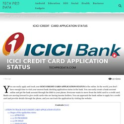 ICICI CREDIT CARD APPLICATION STATUS - Tech Pro Data