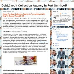 Debt,Credit Collection Agency in Fort Smith,AR: Hiring The Best Collection Agency In Fort Smith AR Will Help To Secure Unpaid Debt