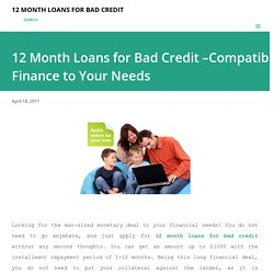 12 Month Loans for Bad Credit –Compatible Finance to Your Needs