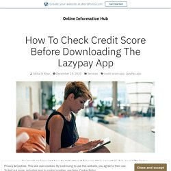 How To Check Credit Score Before Downloading The Lazypay App