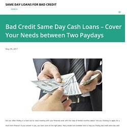 Bad Credit Same Day Cash Loans – Cover Your Needs between Two Paydays