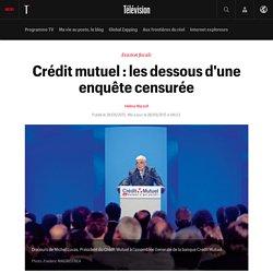 Crédit mutuel : les dessous d'une enquête censurée