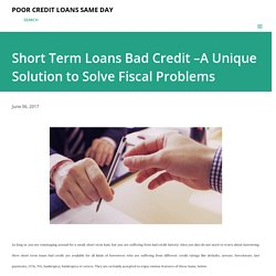 Short Term Loans Bad Credit –A Unique Solution to Solve Fiscal Problems