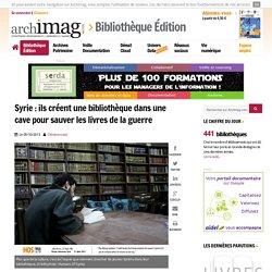 Syrie : ils créent une bibliothèque dans une cave pour sauver les livres de la guerre