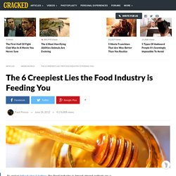 The 6 Creepiest Lies the Food Industry is Feeding You