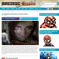 10 Creepiest Moments in Video Games