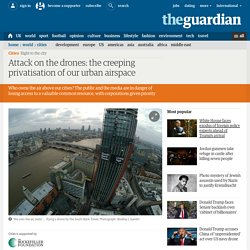 Governance of the skies: Attack on the drones: the creeping privatisation of our urban airspace