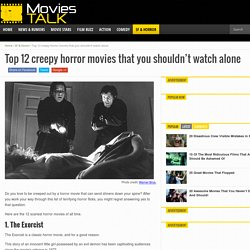 Top 12 creepy horror movies that you shouldn't watch alone - Movies Talk
