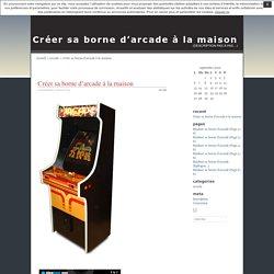 Créer sa borne d'arcade à la maison · Créer sa borne d'arcade à la maison