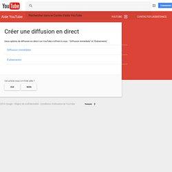 Créer une diffusion en direct - Centre d'aide YouTube
