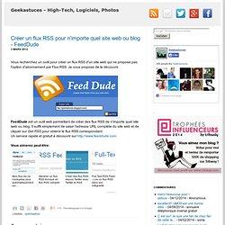 Créer un flux RSS pour n'importe quel site web ou blog - FeedDude