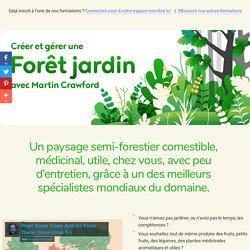 Créer et gérer une Forêt jardin avec Martin Crawford