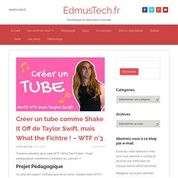 Créer un tube comme Shake It Off de Taylor Swift, mais What the Fichtre ! - WTF n°3